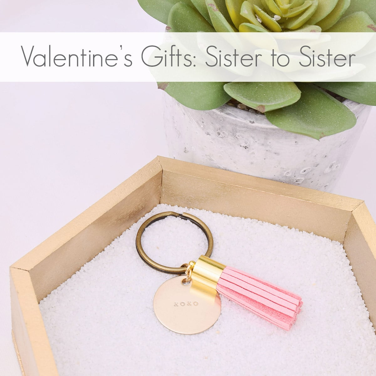 Top 4 Valentineu0027s Gifts: Sister To Sister