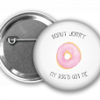 Donut Worry my Bigs got me Pin Back Button Mock Up