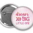 Dream Big Little One Pin Back Button Mock Up