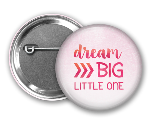 Dream Big Little One Button from www.alistgreek.com